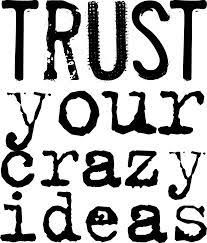 trust-your-crazy-ideas.jpg